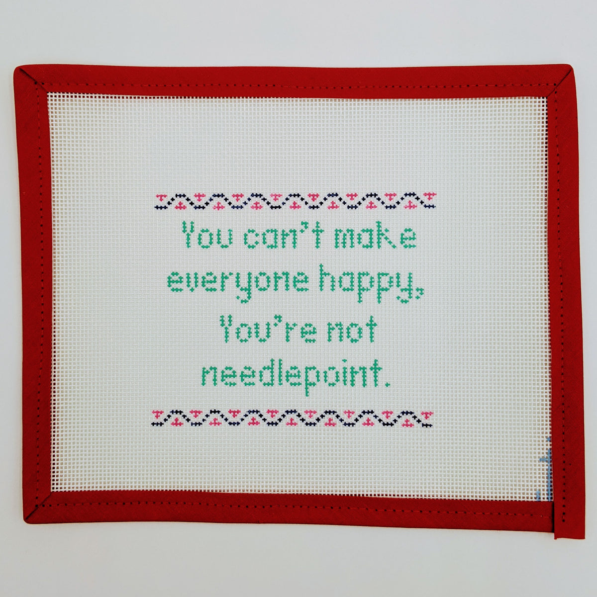 Can't Make Everyone Happy...Not Needlepoint