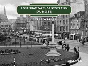 Lost Tramways of Scotland: Dundee