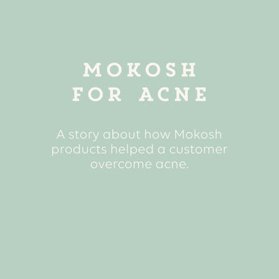 How Mokosh skin care products helped a customer with long-standing acne.