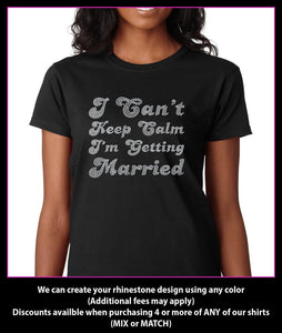 I Can't Keep Calm I'm Getting Married Rhinestone T-shirt GetTShirty