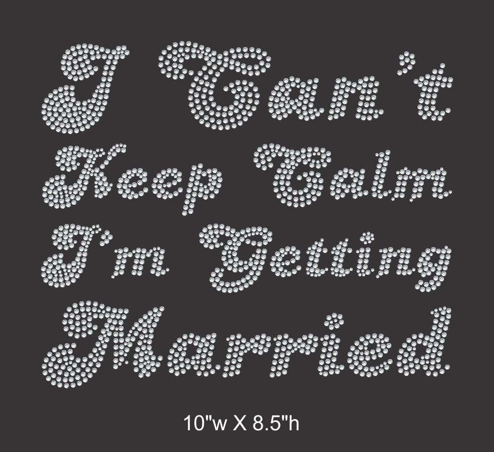 I Can't Keep Calm, I'm Getting Marred - Iron on Rhinestone Transfer GetTShirty