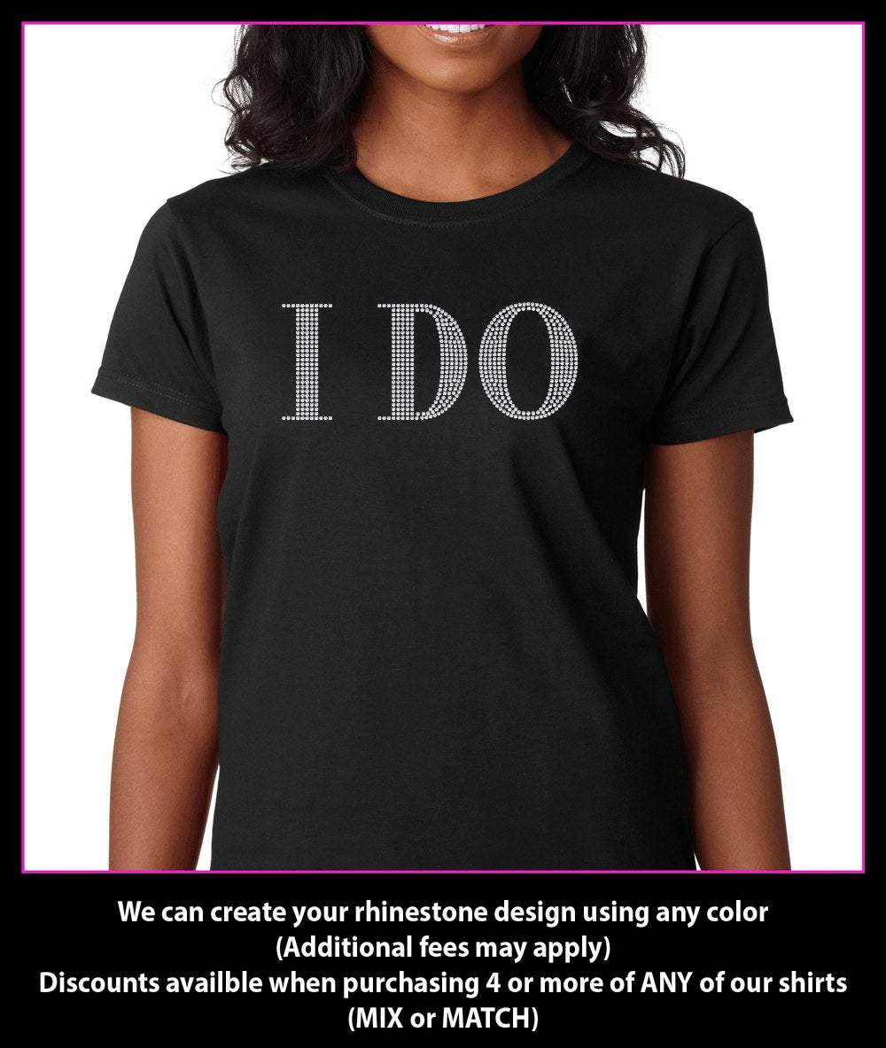 I DO - Bride Rhinestone Wedding Shirt- Bridal Party Shirt - Bachelorette Party Shirts GetTShirty