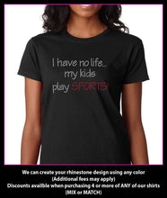 Load image into Gallery viewer, I Have No life... My Kids Play SPORTS Rhinestone t-shirt GetTShirty