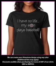 Load image into Gallery viewer, I Have No life... My Son Plays Baseball Rhinestone t-shirt GetTShirty