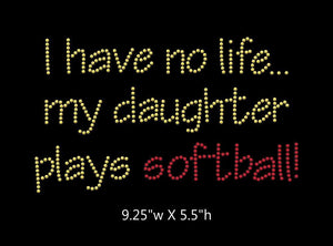 I have no life, my daughter plays softball  - 2 color iron on rhinestone transfer GetTShirty