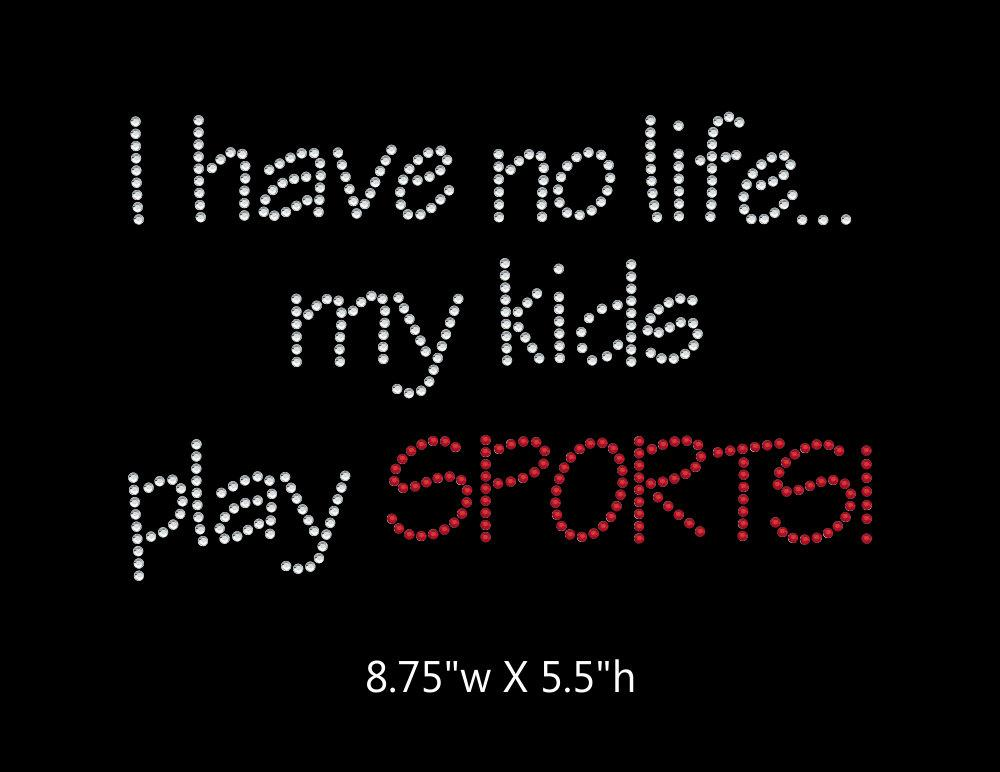 I have no life, my kids play sports  - 2 color iron on rhinestone transfer GetTShirty