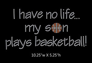 I have no life, my son plays basketball  - 2 color iron on rhinestone transfer GetTShirty
