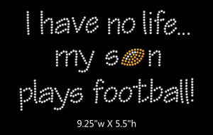 I have no life, my son plays football  - 2 color iron on rhinestone transfer GetTShirty