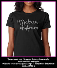 Load image into Gallery viewer, Matron of Honor  / Wedding party Rhinestone T-Shirt GetTShirty