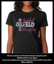 Load image into Gallery viewer, Spoiled Oilfield Daughter rhinestone t-shirt GetTShirty
