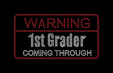 Load image into Gallery viewer, Warning 1st Grader Coming Through Iron on rhinestone transfer for school gettshirty