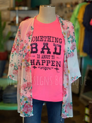 Something Bad is About to Happen Tee
