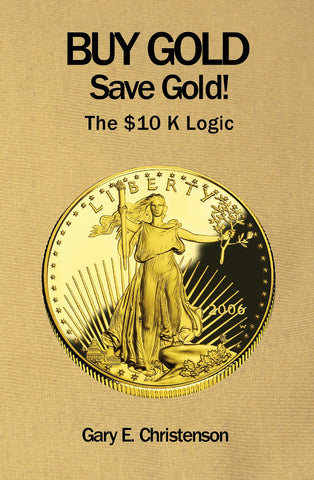 Buy Gold Save Gold! The $10 K Logic - Paperback - U. S. only