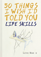 Load image into Gallery viewer, 50 Things I Wish I'd Told You: Life Skills