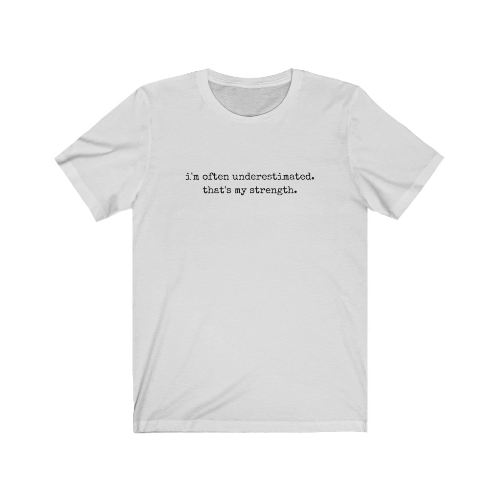 BEING UNDERESTIMATED IS MY STRENGTH. Unisex Jersey Short Sleeve Tee