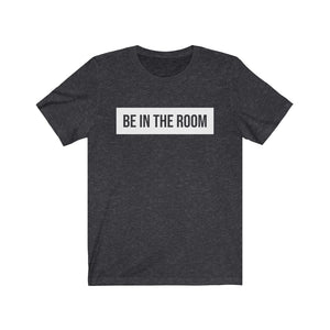 BE IN THE ROOM White Unisex Short Sleeve Tee