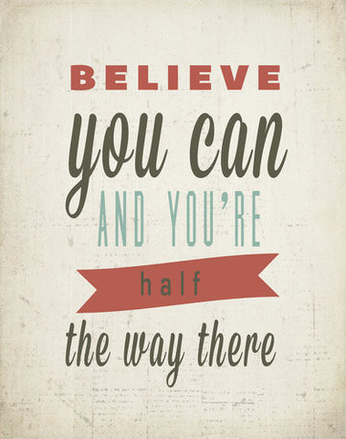 "SALE! ""Believe You Can and You're Halfway There"" 11x14 Print"