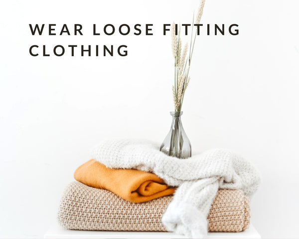 wear loose fitting clothing
