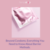 Beyond Condoms. Everything You Need to Know about Barrier Methods