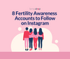 8 Fertility Awareness Instagram Accounts That You Have to Follow