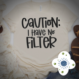 Caution I Have No Filter - Graphic Tee - RTS