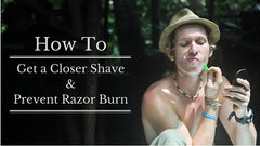 How to Get a Closer Shave and Prevent Razor Burn