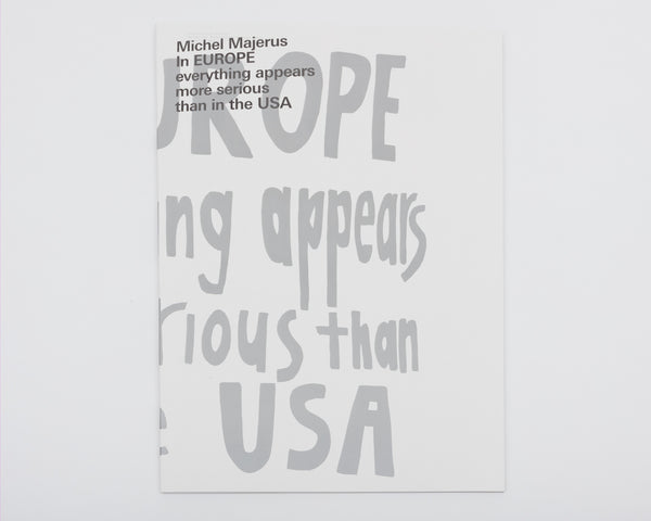 Michel Majerus. In EUROPE everything appears to be more serious than in the USA, 2019