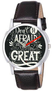 Dont be Afraid to be Great Graphic Dial Watch For Mens