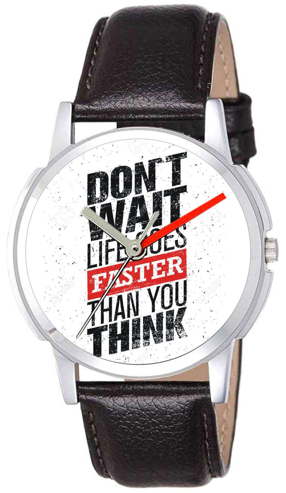 Dont Wait Life Goes Faster Thank You Think Graphic Dial Watch For Mens