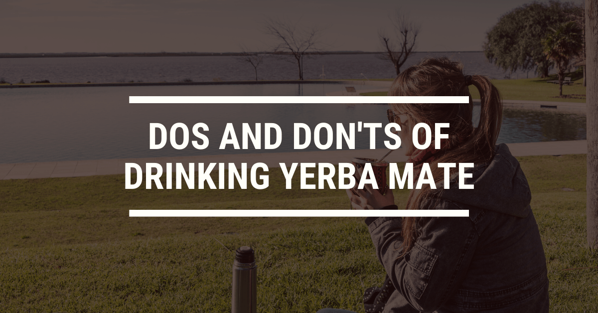 The Dos and Don'ts of Drinking Yerba Mate