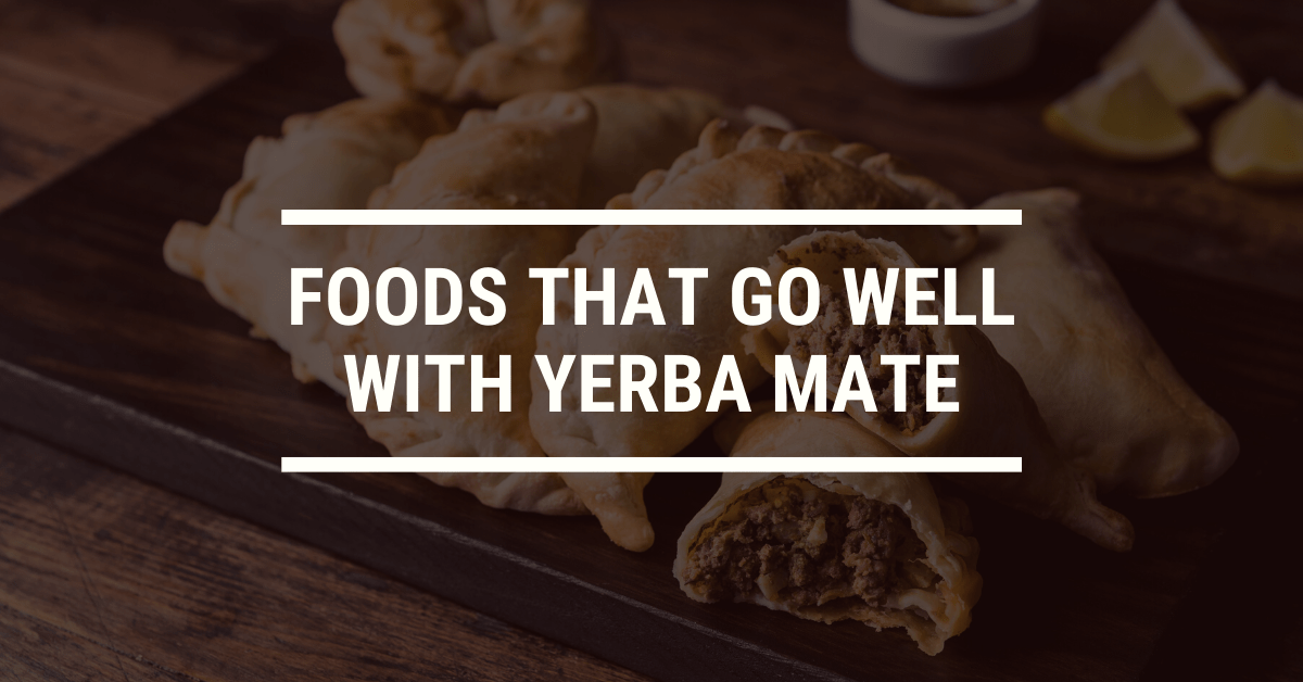 22 Foods That Go Well With Drinking Yerba Mate
