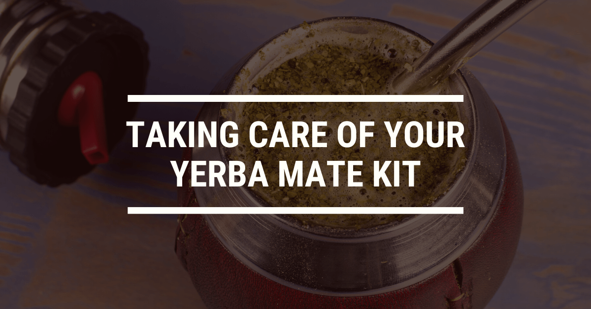 Taking Care of Your Yerba Mate Kit