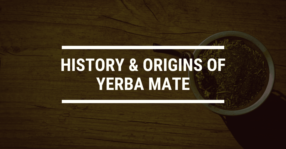 History and Origins of Yerba Mate