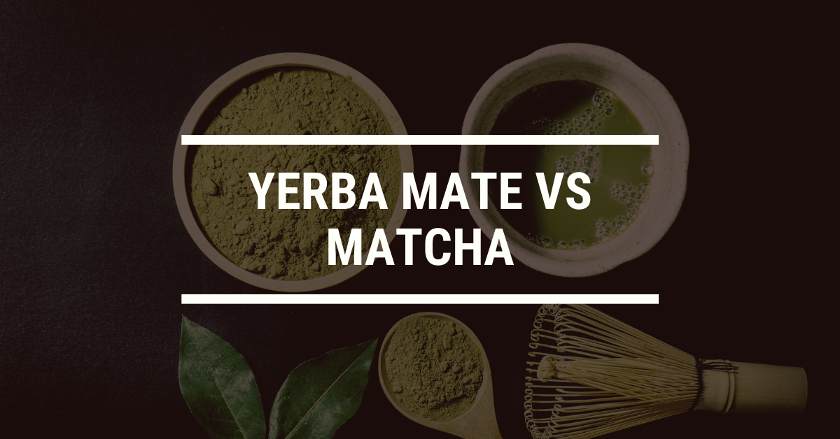 Yerba Mate vs Matcha