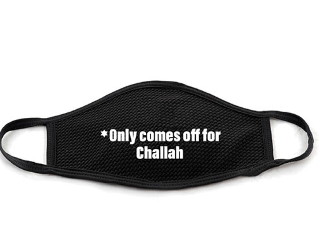 *ONLY COMES OFF FOR CHALLAH mask