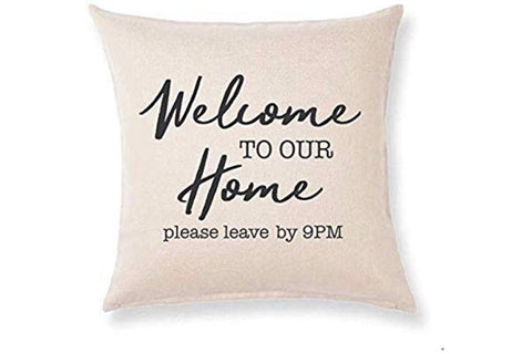 """Welcome To Our Home. Please leave by 9:00"" pillow"