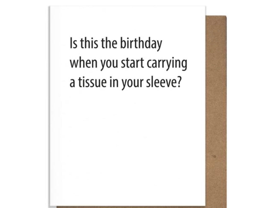 """Is this the birthday when you start carrying a tissue in your sleeve?"" card"