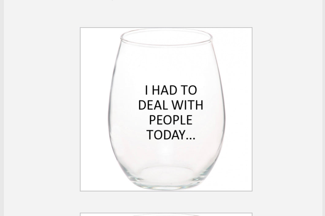 """I Had To Deal With People Today"" stemless wine glass"