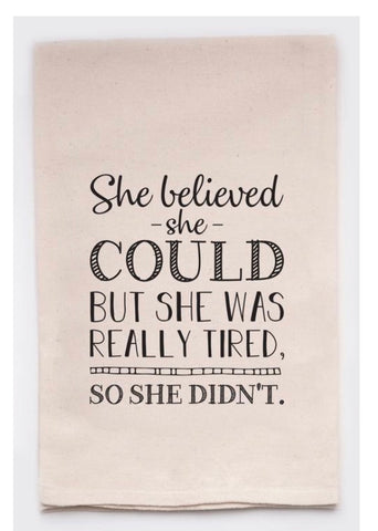 """She believed she could but she was really tired so she didn't"" dish towel"