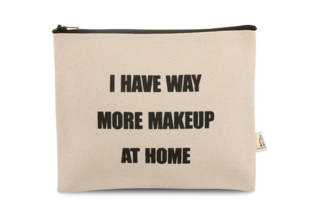 I Have Way More Make-Up At Home pouch