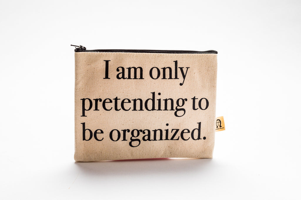 I Am Only Pretending To Be Organized pouch