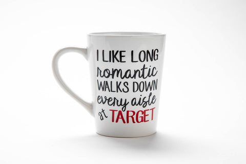 I Like Long Romantic Walks Down Every Aisle in Target mug