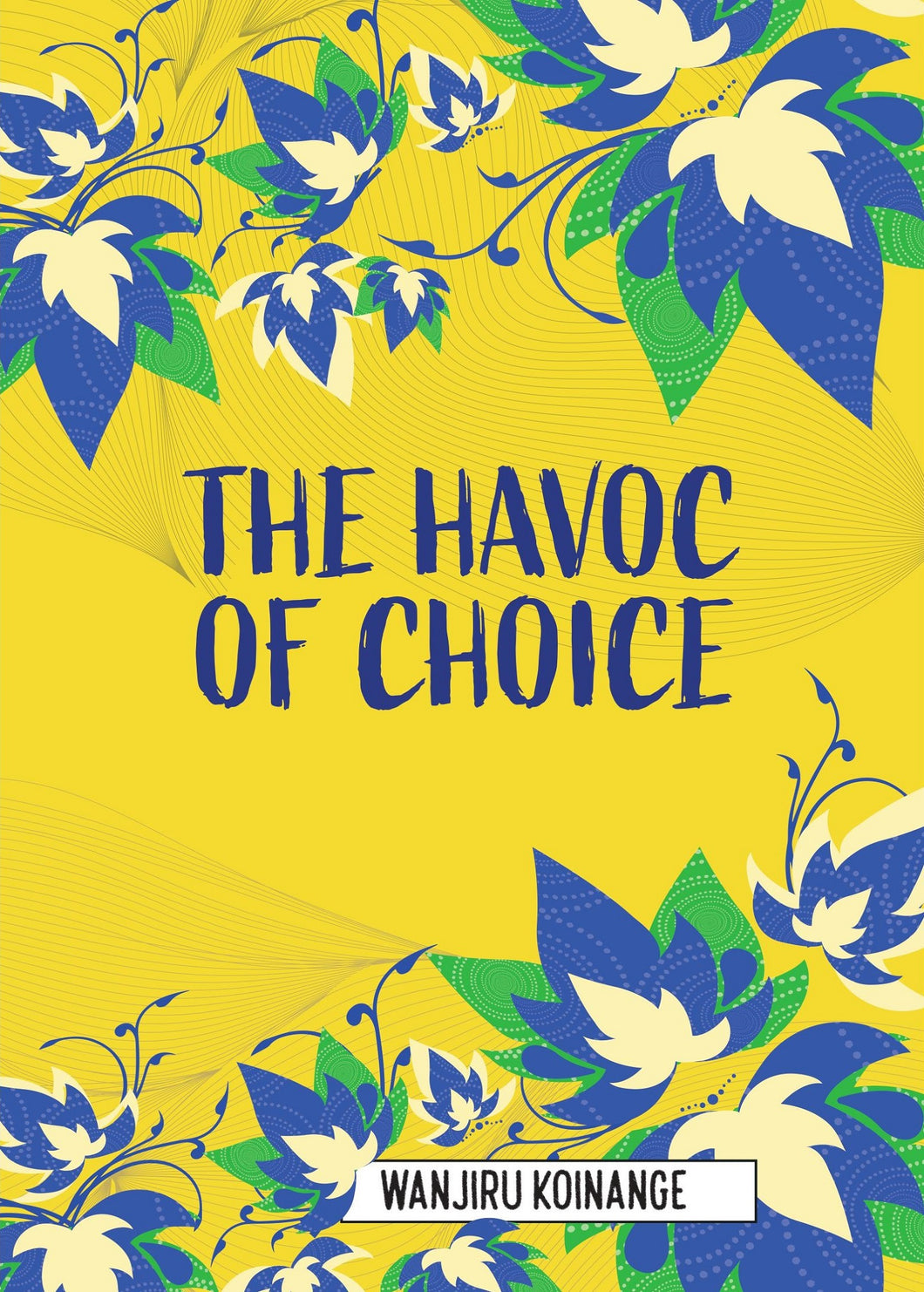 The Havoc of Choice by Wanjiru Koinange