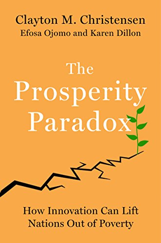 The Prosperity Paradox by Clayton M Christensen