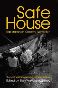Safe House: Explorations in Creative Non-fiction