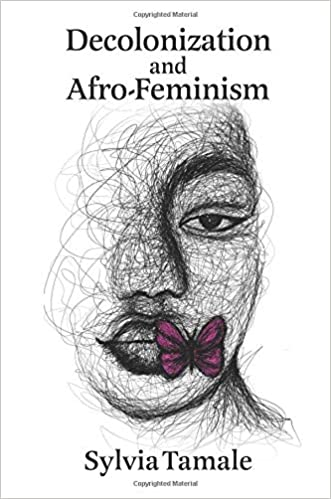 Decolonization and Afro-Feminism by Sylvia Tamale