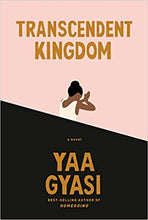 Load image into Gallery viewer, Transcendent Kingdom by Yaa Gyasi