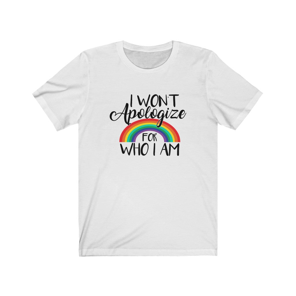 I Won't Apologize For Who I Am Unisex Jersey Short Sleeve Tee