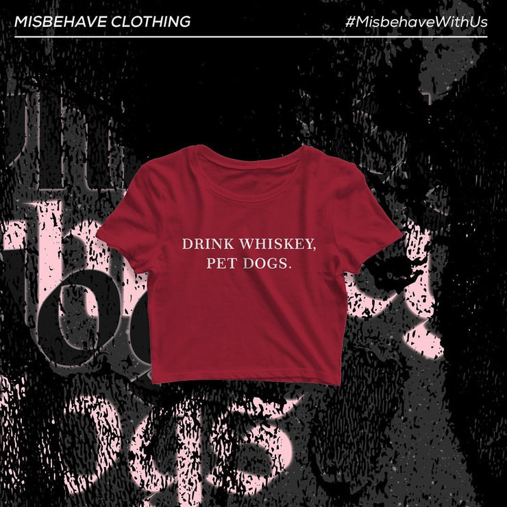 Drink Whiskey, Pet Dogs Crop Top