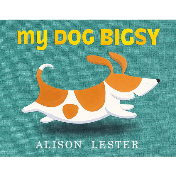 My Dog Bigsy ~ by Alison Lester - Little Gumnut Co.